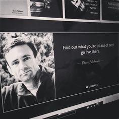 """""""Fine out what you're afraid of and go live there"""" - Chuck Palahniuk"""