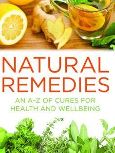 NATURAL REMEDIES : AN A-Z OF CURES FOR HEALTH AND WELLBEING