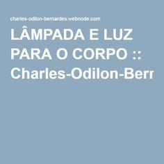 LÂMPADA E LUZ PARA O CORPO :: Charles-Odilon-Bernardes