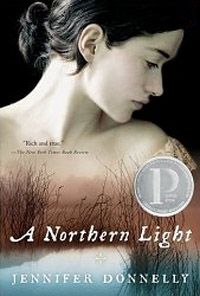 "A Northern Light by Jennifer Donnelly ""Sometimes, when you catch someone unaware at just the right time and in just the right light, you can catch sight of what they will be."""
