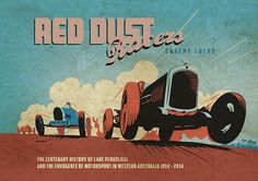 Red Dust Racers The Centenary History of Lake Perkolilly and the Emergence of Motorsporting Western Australia by Graeme Cocks Auto Racing, Western Australia, Race Cars, Westerns, Graphic Design, History, Retro, Poster, Art