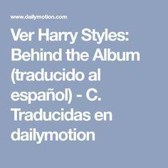 Ver Harry Styles Behind The Album Traducido Al Español C Traducidas En Dailymotion In 2020 Harry Styles Album Video