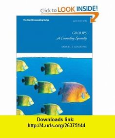 Groups A Counseling Specialty (6th Edition) (Merrill Conseling) (9780137051526) Samuel T. Gladding , ISBN-10: 0137051522  , ISBN-13: 978-0137051526 ,  , tutorials , pdf , ebook , torrent , downloads , rapidshare , filesonic , hotfile , megaupload , fileserve
