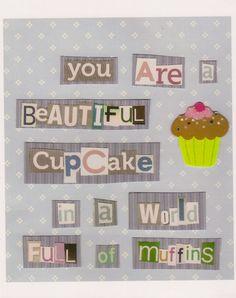 "PRINT- ""You ARE a Beautiful CupCake"" 8x10inches - Sugar Art. Kitchen Decor.. $16.00, via Etsy."