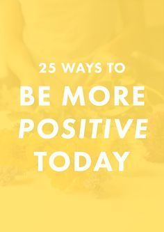 25 Ways to Be Positive Today