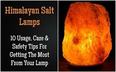 Himalayan Salt Lamps: 10 Usage, Care & Safety Tips For Getting The Most From Your Lamp