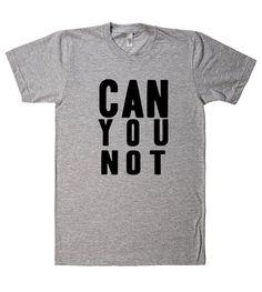can you not t shirt – Shirtoopia