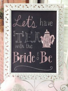 """Let's Have Tea with the Bride to Be"" picture frame chalkboard for tea party bridal shower (bridal tea) Tea Party Bridal Shower, Bridal Shower Games, Bridal Shower Decorations, Tea Bridal Showers, Bridal Shower Vintage, Bride To Be Decorations, Hen Party Decorations, Simple Bridal Shower, Baby Shower Tea"