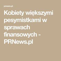 Kobiety większymi pesymistkami w sprawach finansowych - PRNews.pl