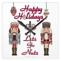 Holiday Nutcracker Lets Go Nuts Square Wall Clock  #Nutcracker #Christmas Lets Go Nuts #Holiday #Gifts #DeckTheHalls #HomeDecor #Clock