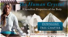 """Crystalline Properties of the Body. Download FREE Chapter from Dr. Cousens' Book """"Spiritual Nutrition"""""""