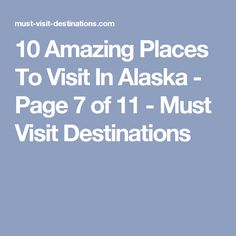 10 Amazing Places To Visit In Alaska - Page 7 of 11 - Must Visit Destinations