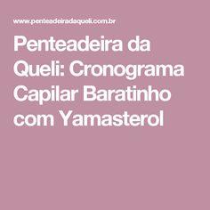 Penteadeira da Queli: Cronograma Capilar Baratinho com Yamasterol