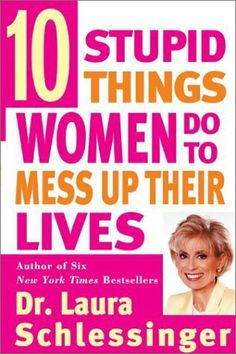 Ten Stupid Things Women Do to Mess Up Their Lives: Laura C. Schlessinger: 9780060976491: Amazon.com: Books