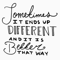 / Sometimes it ends up different and it is better that way…