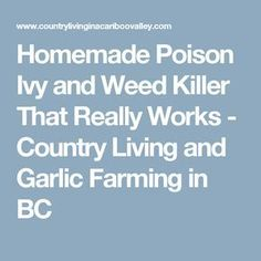 Homemade Poison Ivy and Weed Killer That Really Works - Country Living and Garlic Farming in BC