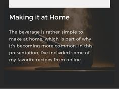 Making it at Home The beverage is rather simple to make at home, which is part of why it's becoming more common. In this p...