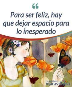 Para ser feliz, hay que dejar espacio para lo inesperado  Fue #Eurípides quien dijo una vez que lo esperado no sucede, que es lo #inesperado lo que #acontece, lo que realmente puede llegar a cambiarnos la vida.  #Psicología