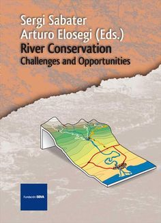 River conservation : challenges and opportunities / edited by Sergi Sabater, Arturo Elosegi. Fundación BBVA, 2013