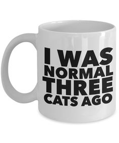 Funny Cat Gifts Cat Lovers Coffee Mug - I Was Normal Three Cats Ago Ceramic Coffee Cup