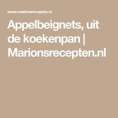 Appelbeignets, uit de koekenpan | Marionsrecepten.nl