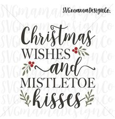 Items similar to Christmas Wishes And Mistletoe Kisses SVG Christmas Sign Decor Cut File for Cricut and Silhouette on Etsy Christmas Vinyl, Merry Christmas Wishes, Christmas And New Year, All Things Christmas, Christmas Time, Christmas Wreaths, Christmas Decorations, Etsy Christmas, Christmas Wishes Messages