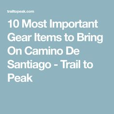 10 Most Important Gear Items to Bring On Camino De Santiago - Trail to Peak