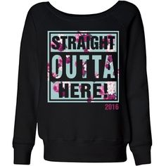 Straight Outta Class | You did it! You're done! You graduated from school! YAY! Show your excitement with a trendy and cute floral sweatshirt. Wear this your senior year or after you graduate. 'STRAIGHT OUTTA HERE! 2016!' Congrats!