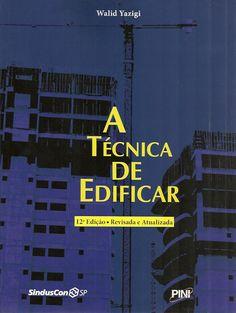 YAZIGI, Walid. A técnica de edificar. 12 ed. rev. e atual.. São Paulo: Pini, 2013. 824 p. Inclui bibliografia; il.; 28cm. ISBN 9788572662826.  Palavras-chave: CONSTRUCOES; EDIFICACOES.  CDU  69.0 / Y35t / 12 ed. rev. e atual.. / 2013