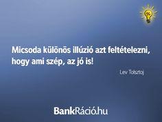 Micsoda különös illúzió azt feltételezni, hogy ami szép, az jó is! - Lev Tolsztoj, www.bankracio.hu idézet