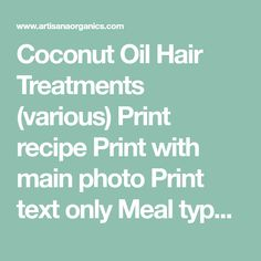 Coconut Oil Hair Treatments (various) Print recipe Print with main photo Print text only Meal type Health & Beauty Use this basic recipe for an all-natural hair treatment. Try using different essential oilsto help with dry hair, extra shine, or other common hair issues. Ingredients 1/2 teaspoon essential oils (see below) 1 cup melted Coconut …