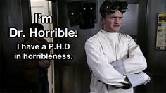 Doctor Horrible- How I fell in love with Neil Patrick Harris. It was the goggles. And his singing. But mostly the goggles.