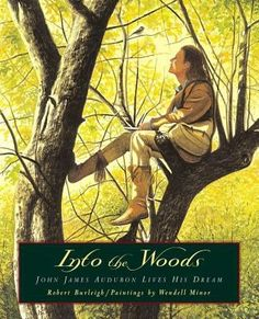 Cover image for Into the woods : John James Audubon lives his dream
