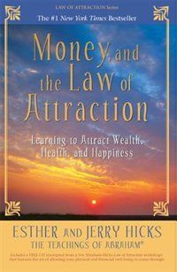 Money, And The Law Of Attraction: Learning To Attract Wealth, Health, And Happiness  by Esther Hicks, Jerry Hicks