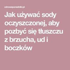 Jak używać sody oczyszczonej, aby pozbyć się tłuszczu z brzucha, ud i boczków Daily Beauty Tips, Beauty Hacks, Skin Care Regimen, Skin Care Tips, Scaly Skin, How To Apply Foundation, Happy Skin, Moisturizer With Spf, Prevent Wrinkles