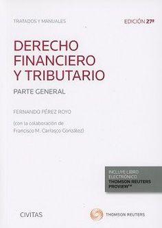 Derecho financiero y tributario. Parte general / Fernando Pérez Royo. Civitas : Thomson Reuters, 2017