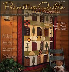 Primitive Quilts and Projects Magazine . . . Spring 2013