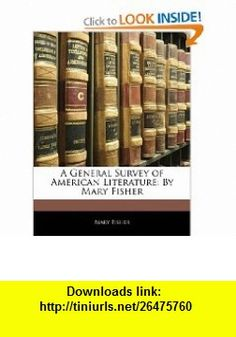 A General Survey of American Literature By Mary Fisher (9781145474635) Mary Fisher , ISBN-10: 1145474632  , ISBN-13: 978-1145474635 ,  , tutorials , pdf , ebook , torrent , downloads , rapidshare , filesonic , hotfile , megaupload , fileserve