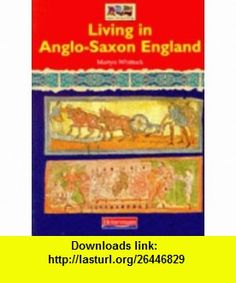 Heinemann Our World History - Living in Anglo-Saxon Engl Pb (History Topic ) (9780431059655) Martyn Whittock , ISBN-10: 0431059659  , ISBN-13: 978-0431059655 ,  , tutorials , pdf , ebook , torrent , downloads , rapidshare , filesonic , hotfile , megaupload , fileserve
