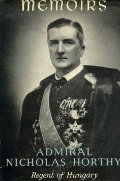 Miklos Horthy had commanded the Austro-Hungarian fleet in WW I. After Béla Kun's Communists seized power in Hungary 1919, the counterrevolutionary government put Horthy in command of its forces. With the consent of the Triple Entente, Romanian forces invaded Hungary and overthrew the Soviet Republic. Horty entered Budapest (Nov, 1919), and in 1920 was made regent and head of the state. He guided Hungary through the years between the two world wars. Triple Entente, Austro Hungarian, Budapest Hungary, World War Ii, Memoirs, Two By Two, Guys, Culture, World War Two