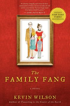 """Now a major motion picture starring Nicole Kidman, Jason Bateman and Christopher Walken.""""The Family Fang is a comedy, a tragedy, and a tour-de-force..."""