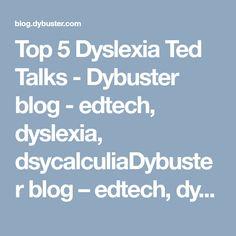 Top 5 Dyslexia Ted Talks - Dybuster blog - edtech, dyslexia, dsycalculiaDybuster blog – edtech, dyslexia, dsycalculia