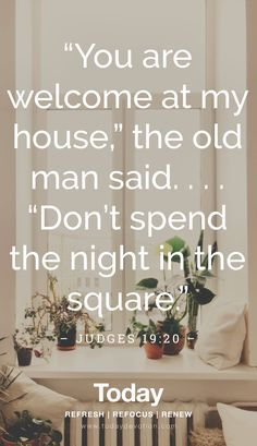 """""""You are welcome at my house,"""" the old man said. """"Don't spend the night in the square. Scripture Reading, Scripture Quotes, Lord And Savior, My Lord, My Jesus, Names Of Jesus, Church Signs, Verse Of The Day, Judges"""