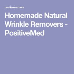Homemade Natural Wrinkle Removers - PositiveMed