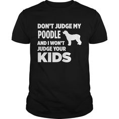 Get yours hot Don't Judge My Poodle & I Won't Judge Your Kids T-shirt Shirts & Hoodies.  #gift, #idea, #photo, #image, #hoodie, #shirt, #christmas