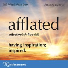 Word: Afflated (adj.) having inspiration; Unusual Words, Weird Words, Rare Words, Unique Words, Powerful Words, Cool Words, Fancy Words, Words To Use, New Words