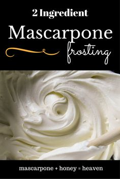 "Life-changing frosting. Ditch the cream cheese and opt for this grown-up 2 ingredient mascarpone frosting the next time you ""cake""."