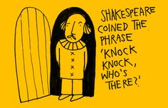 "Shakespeare coined the phrase ""Knock, knock, who's there?"" It's in Macbeth. Act 2 Scene 3."