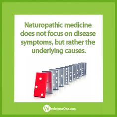 Naturopathic medicine does not focus on disease symptoms, but rather the underlying causes.