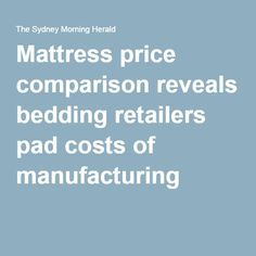 Mattress price comparison reveals bedding retailers pad costs of manufacturing